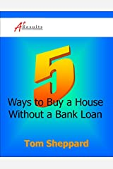 5 Ways to Buy a House Without a Bank Loan (Article) Kindle Edition