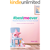 Best Me Ever Powerful Questions To Know Yourself: Understand Yourself Better And Be Your Best Self (Best Me Ever Series…