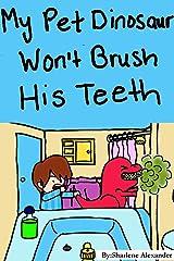 My Pet Dinosaur Won't Brush His Teeth Kindle Edition