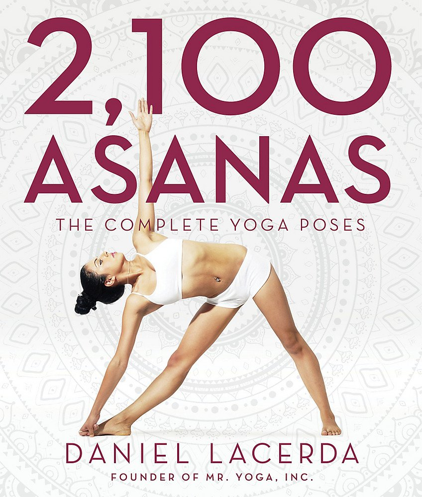 2 100 Asanas The Complete Yoga Poses Lacerda Daniel 9781631910104 Amazon Com Books