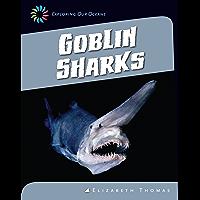Goblin Sharks (21st Century Skills Library: Exploring Our Oceans)