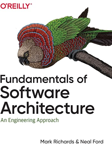 Fundamentals Of Software Architecture An Engineering Approach Richards Mark Ford Neal 9781492043454 Amazon Com Books