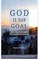 GOD Is Our Goal: GOD'S Plan For His People (Little Books About the Magnitude of God Book 5) Kindle Edition