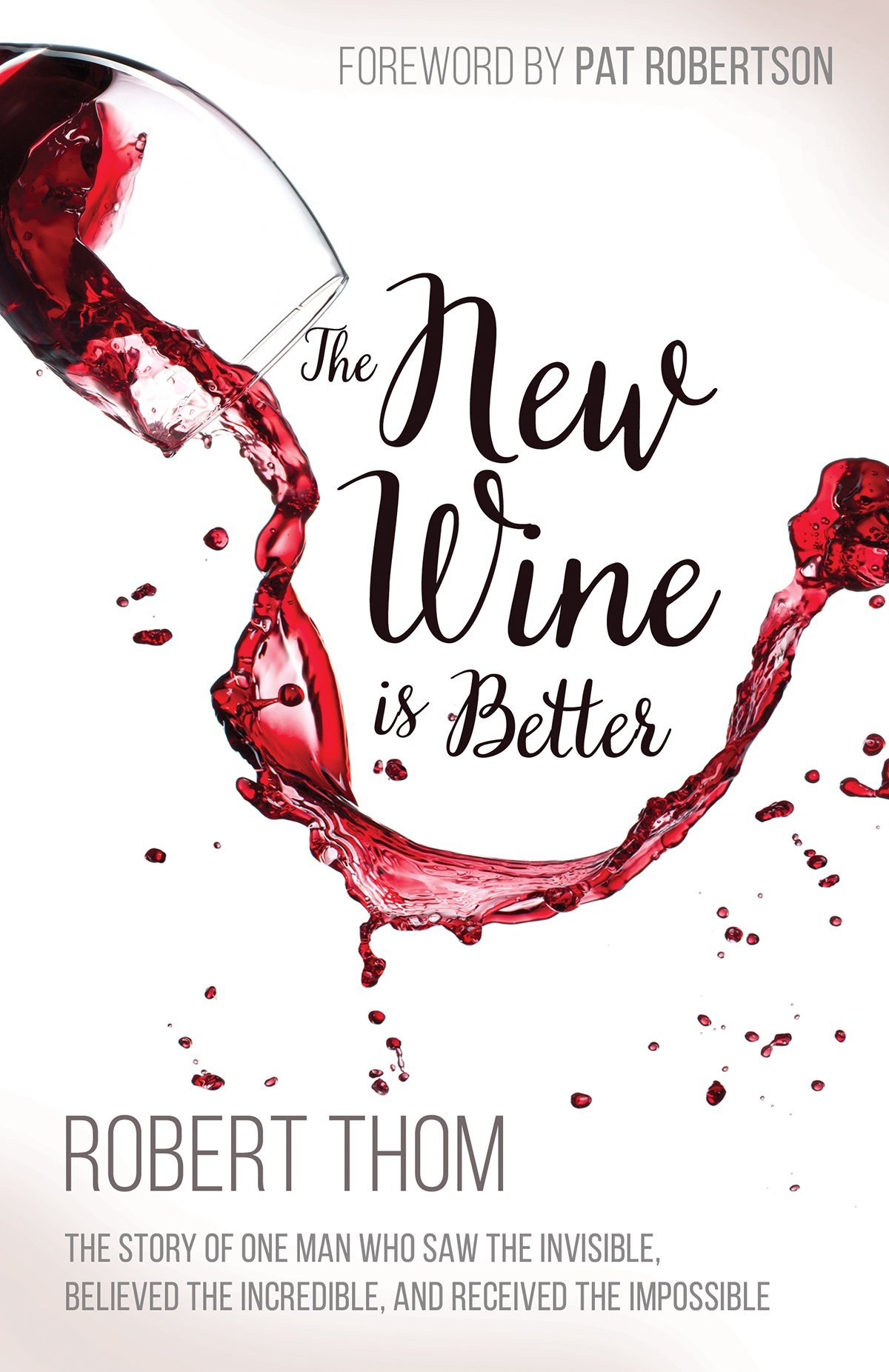 Download The New Wine Is Better: The Story of One Man Who Saw the Invisible, Believed the Incredible, and Recieved the Impossible ebook