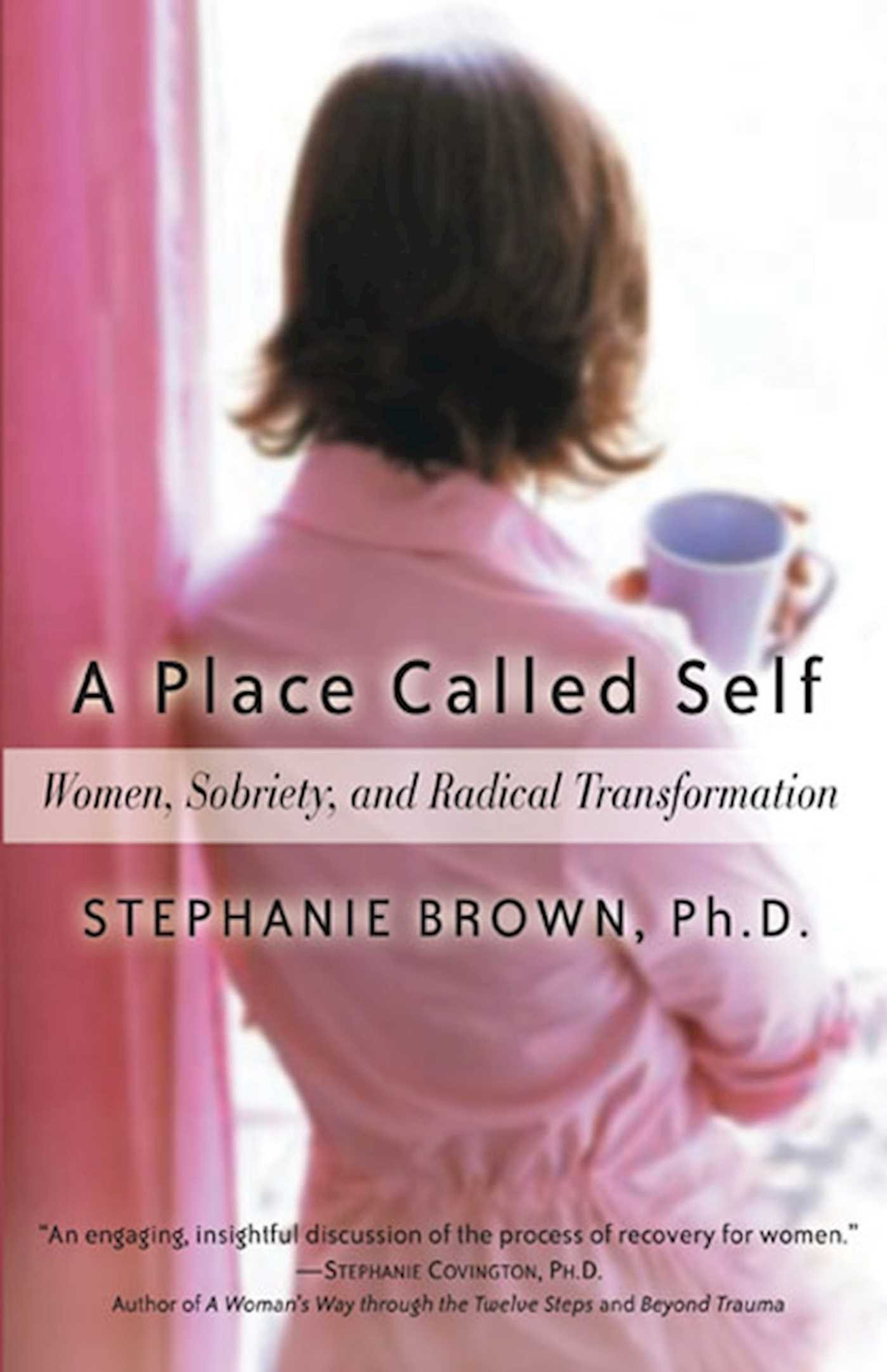 e0f33aa3 A Place Called Self: Women, Sobriety & Radical Transformation: Stephanie  Brown: 9781592850983: Amazon.com: Books