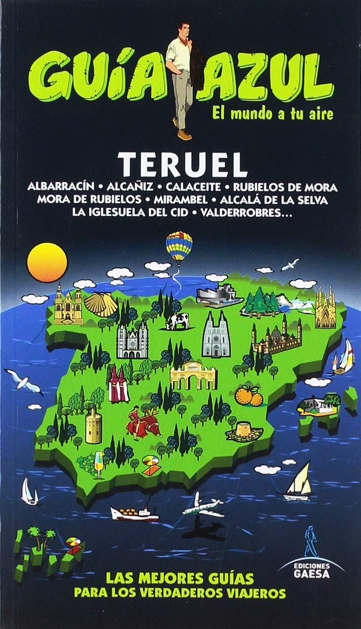 Teruel (GUÍA AZUL): Amazon.es: Yuste, Enrique, Ledrado, Paloma, García, Jesús, Aizpún, Isabel, González, Ignacio: Libros