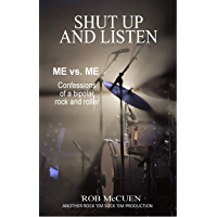 Shut Up and Listen: Me vs. Me: Confessions of a Bipolar Rock and Roller (English Edition)