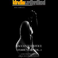 RACCONTI EROTICI: STORIE VERE VOL. 2: 15 protagonisti reali, 15 vere esperienze di sesso