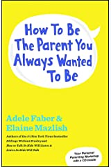 How to Be the Parent You Always Wanted to Be Paperback