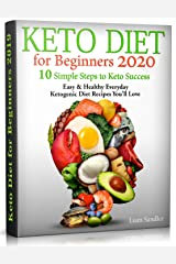 Keto Diet for Beginners 2020: 10 Simple Steps to Keto Success. Easy and Healthy Everyday Ketogenic Diet Recipes You'll Love Kindle Edition