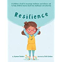 Resilience: A book to encourage resilience, persistence and to help children bounce back from challenges and adversity