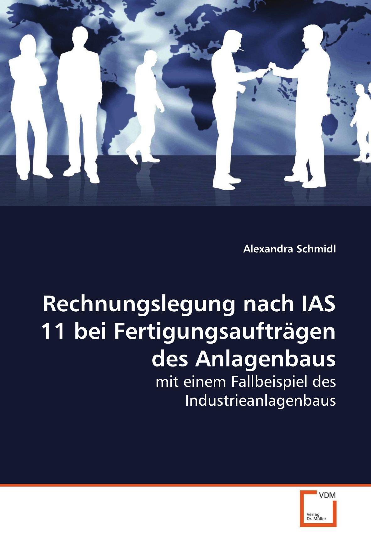 Rechnungslegung nach IAS 11 bei Fertigungsaufträgen des Anlagenbaus: mit einem Fallbeispiel des Industrieanlagenbaus