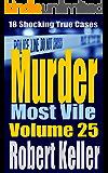Murder Most Vile Volume 25: 18 Shocking True Crime Murder Cases