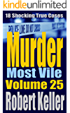 Murder Most Vile Volume 25: 18 Shocking True Crime Murder Cases