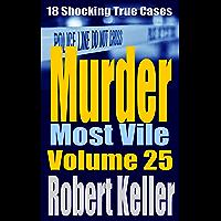 Murder Most Vile Volume 25: 18 Shocking True Crime Murder Cases (English Edition)