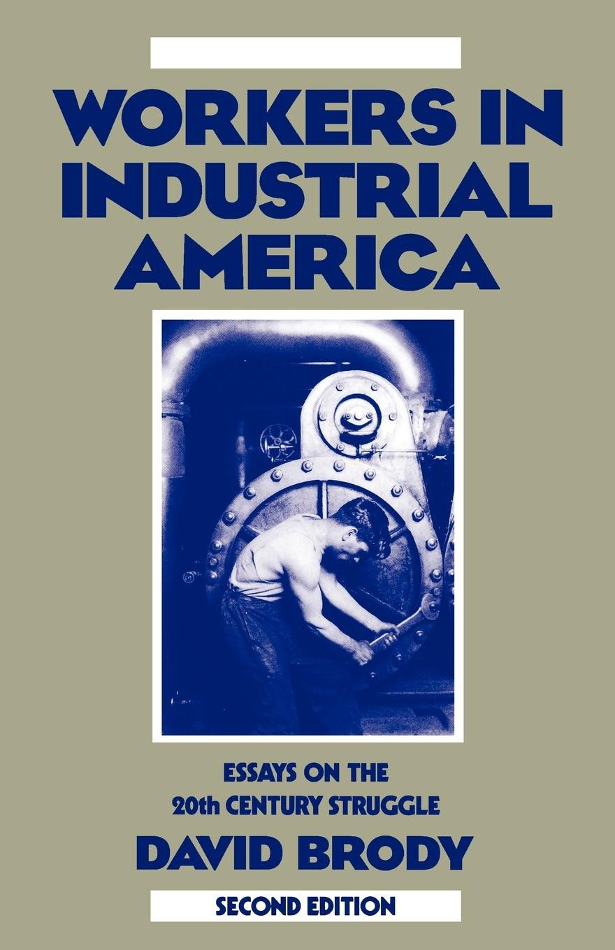Workers in Industrial America: Essays on the Twentieth Century Struggle by Oxford University Press
