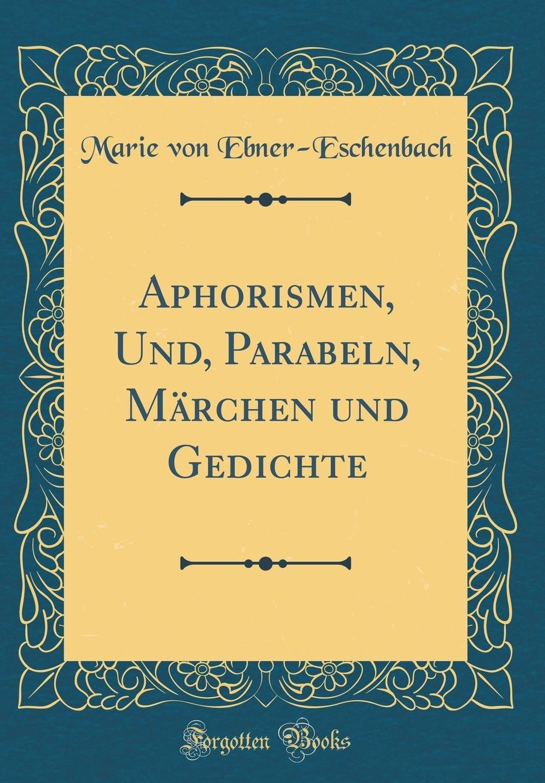 Aphorismen, Und, Parabeln, Märchen und Gedichte (Classic Reprint)