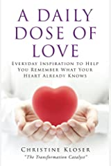 A Daily Dose of Love: Everday Inspiration to Help You Remember What Your Heart Already Knows (English Edition) eBook Kindle