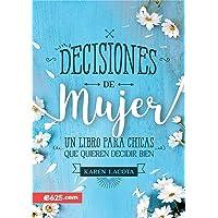 Decisiones de Mujer: Un Libro Para Chicas Que Quieren Decidir Bien