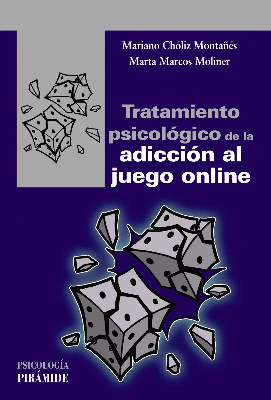 Tratamiento psicológico de la adicción al juego online Psicología: Amazon.es: Chóliz Montañés, Mariano, Marcos Moliner, Marta: Libros