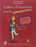 Cahier d'exercices pour les amoureux : Le cahier qui vous veut du bien