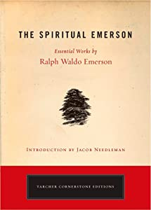 The Spiritual Emerson: Essential Works by Ralph Waldo Emerson (Tarcher Cornerstone Editions)