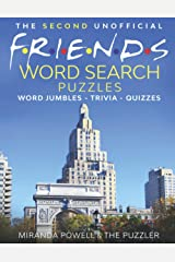 THE SECOND UNOFFICIAL FRIENDS WORD SEARCH - PUZZLES - WORD JUMBLES - TRIVIA - QUIZZES (Friends TV Show Word Puzzle Books) Paperback