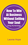 How to Win At Business Without Selling Your Soul Using Numerology