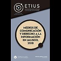 Medios de comunicación y derecho a la información en Jalisco, 2018 (Spanish Edition)