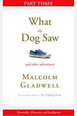 Personality, Character, and Intelligence: Part Three from What the Dog Saw Kindle Edition