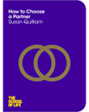 How to Choose a Partner (The School of Life Book 13)