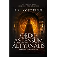Ordo Ascensum Aetyrnalis: 18 Flames of Initiation & Lessons in Godhood