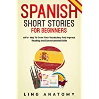 Spanish Short Stories For Beginners A Fun Way To Grow Your Vocabulary And Improve Reading and Conversational Skills