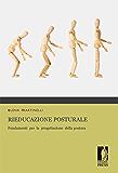 Rieducazione posturale: Fondamenti  per  la  progettazione  della postura (Monografie. Biomedica)