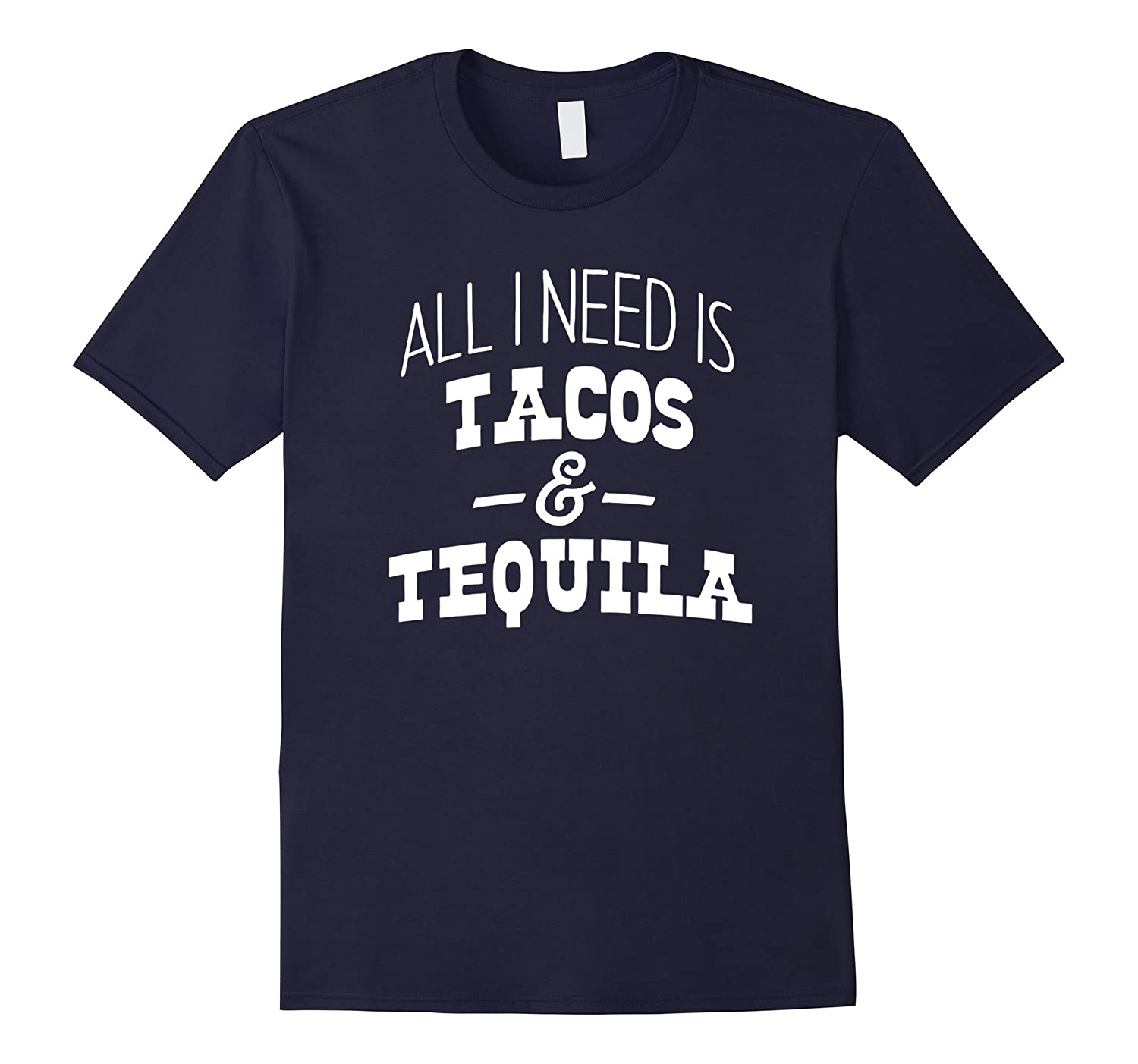 All I Need Is Tacos and Tequila Funny Party T-Shirt-TH