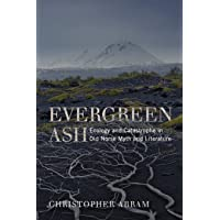 Evergreen Ash: Ecology and Catastrophe in Old Norse Myth and Literature (Under the Sign of Nature)