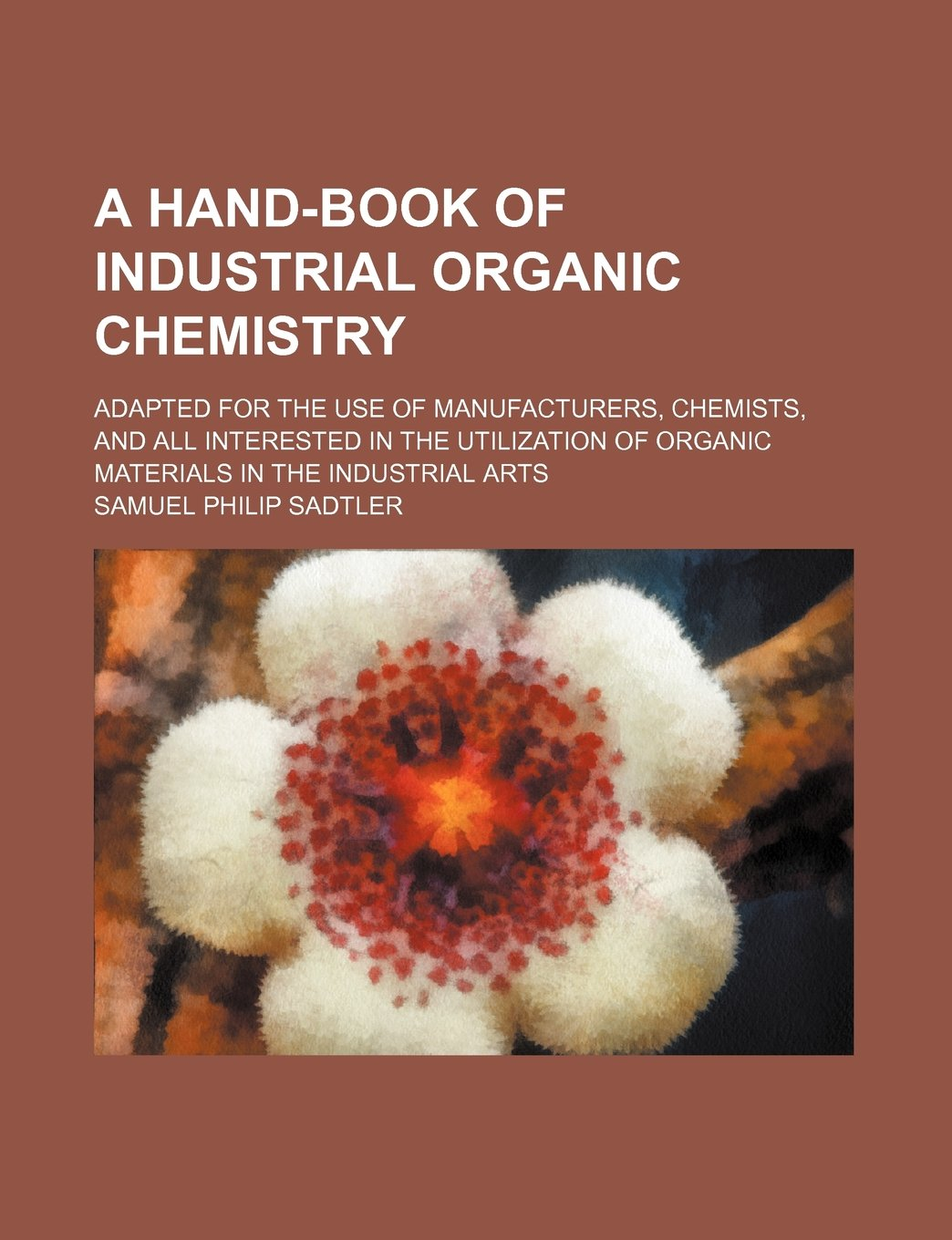 Download A hand-book of industrial organic chemistry; adapted for the use of manufacturers, chemists, and all interested in the utilization of organic materials in the industrial arts PDF