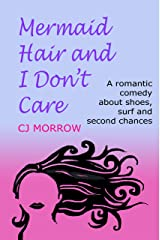 Mermaid Hair and I Don't Care: A romantic comedy about shoes, surf and second chances Kindle Edition