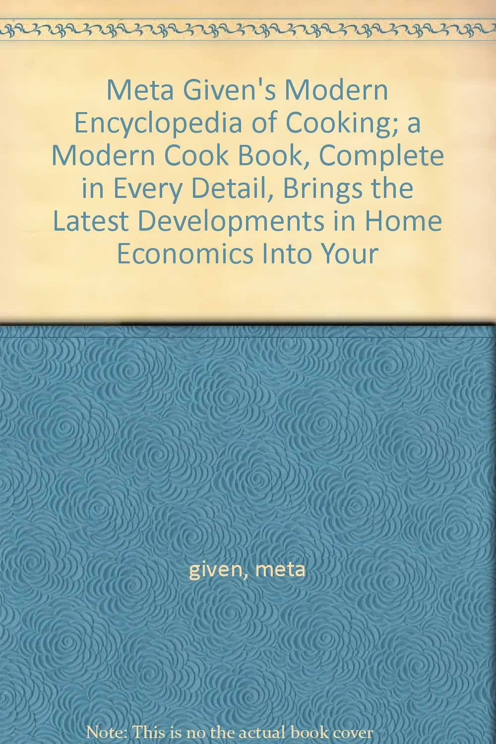Meta Given S Modern Encyclopedia Of Cooking A Modern Cook Book Complete In Every Detail Brings The Latest Developments In Home Economics Into Your Given Meta Books