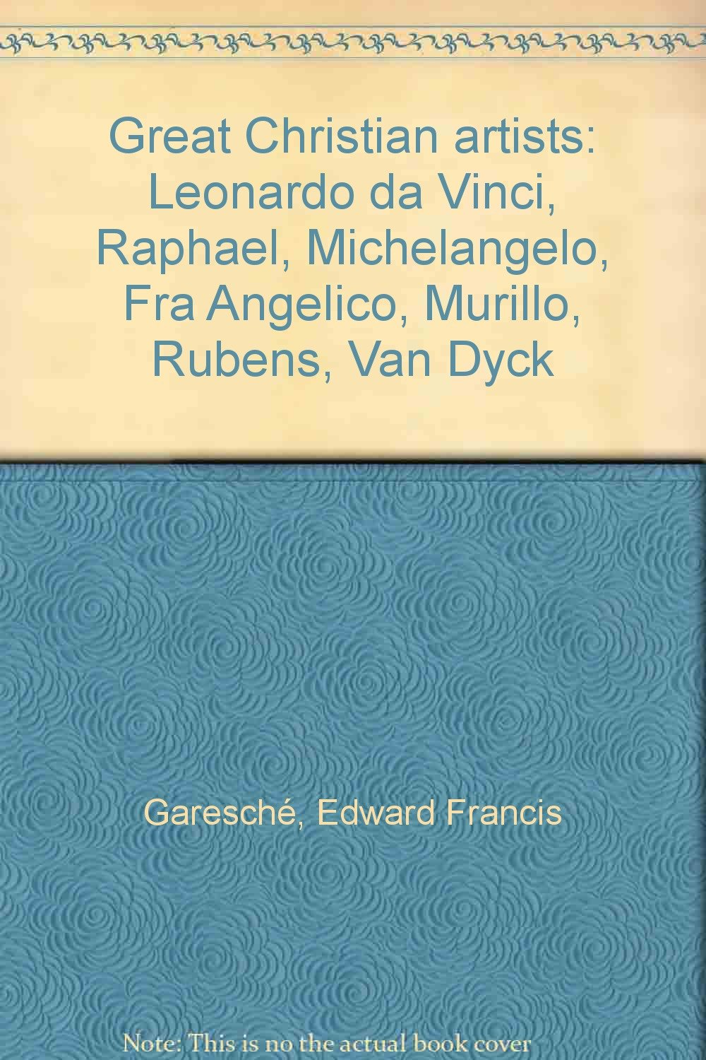 great christian artists leonardo da vinci raphael michelangelo fra angelico murillo rubens van dyck