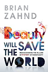 Beauty Will Save the World: Rediscovering the Allure and Mystery of Christianity Paperback