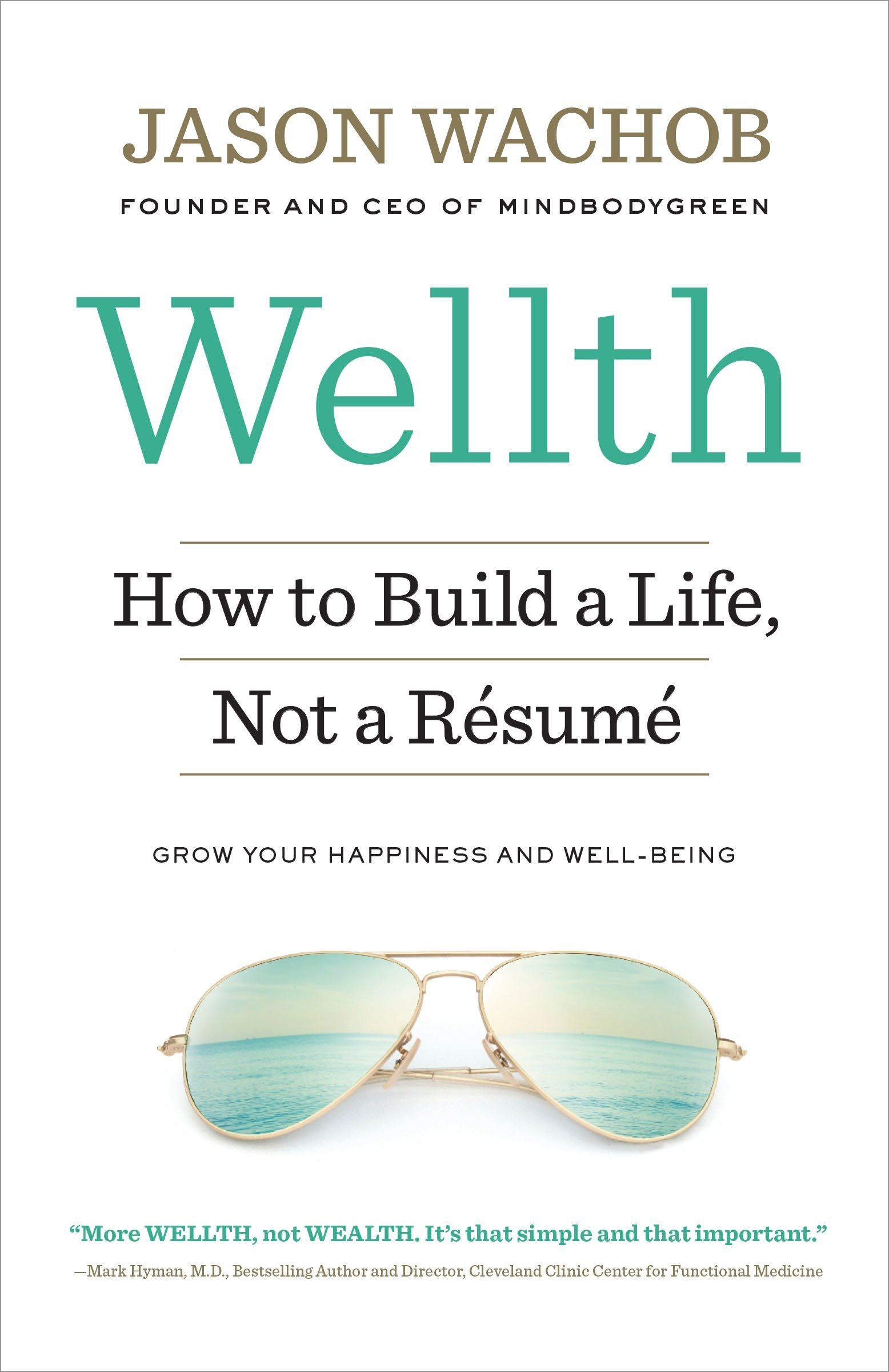 wellth how to build a life not a résumé jason wachob