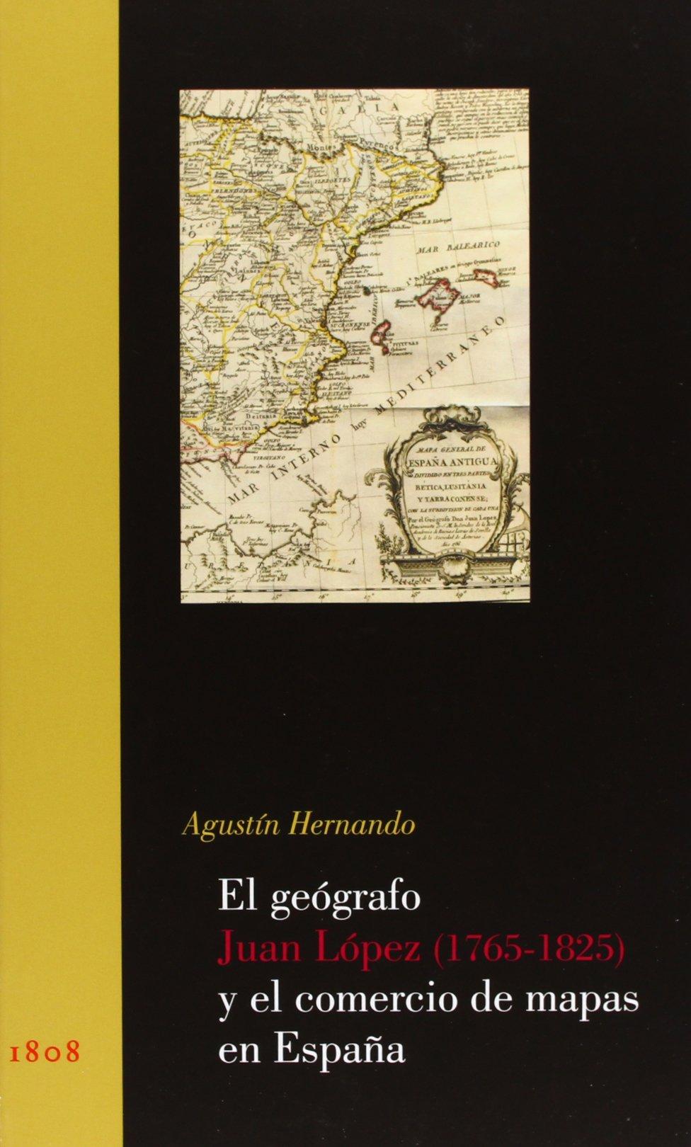El geógrafo Juan López 1765-1825 y el comercio de mapas en España 1808-1814 Guerra & Revolución: Amazon.es: Hernando, Agustín: Libros