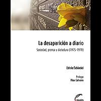 La desaparición a diario. Sociedad, prensa y dictadura (Poliedros)