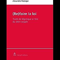 (Re)faire la loi (Open Access): Traité de légistique à l'ère du droit souple (French Edition)