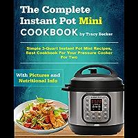 The Complete Instant Pot Mini Cookbook: Simple 3-Quart Instant Pot Mini Recipes, Best Cookbook For Your Pressure Cooker…