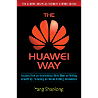 The Huawei Way: Lessons from an International Tech Giant on Driving Growth by Focusing on Never-Ending Innovation (English Edition)