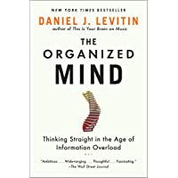Organized Mind: Thinking Straight in the Age of Information Overload