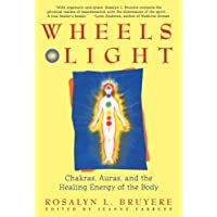 Wheels of Light: Chakras, Auras and the Healing Energy of the Body