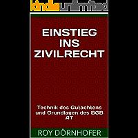 Einstieg ins Zivilrecht: Technik des Gutachtens und Grundlagen des BGB AT (German Edition)